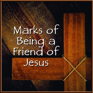 Marks of Being a Friend of Jesus