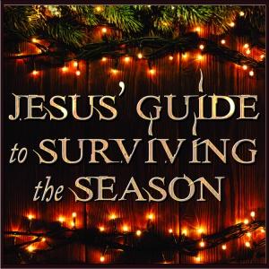 Jesus' Guide to Surviving the Season