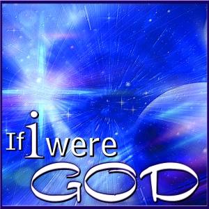 If i Were God