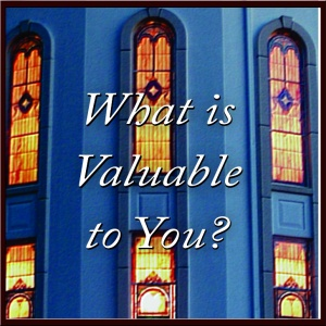 What is Valuable to You?