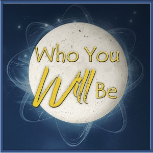 who you will be