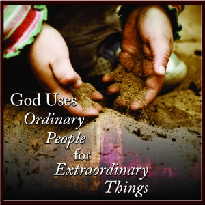 God Uses Ordinary People for Extraordinary Things