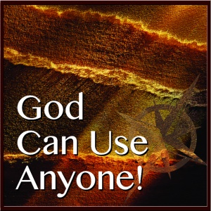 God Can Use Anyone