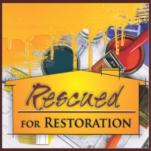 Rescued for Restoration