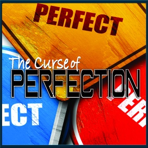The Curse of Perfection