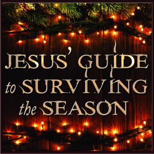 Jesus' Guide to Surviving the Season