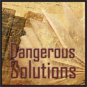 Dangerous Solutions